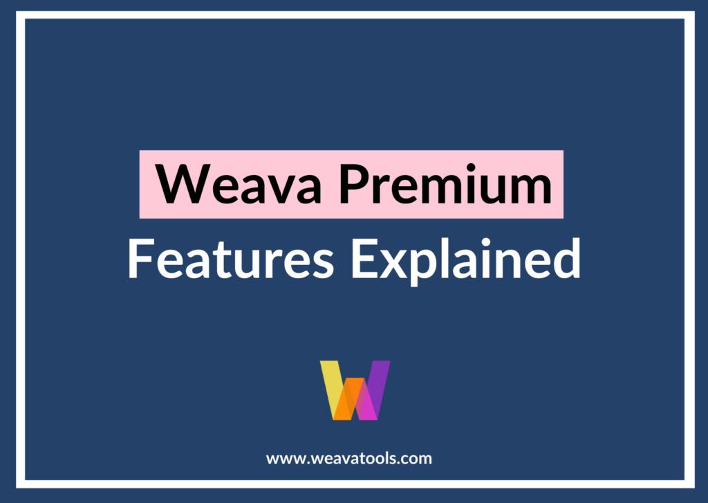 Weava Premium Features Explained